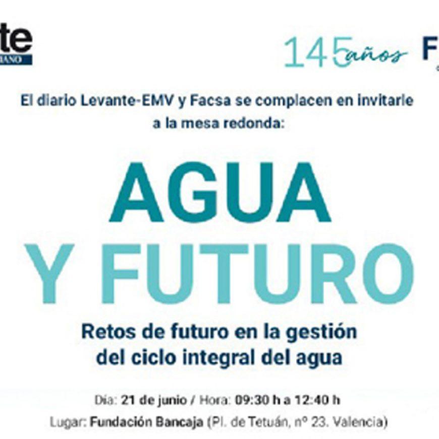 El periódico Levante-EMV y FACSA analizarán los retos en la gestión del ciclo integral del agua en el I Foro Agua y Futuro